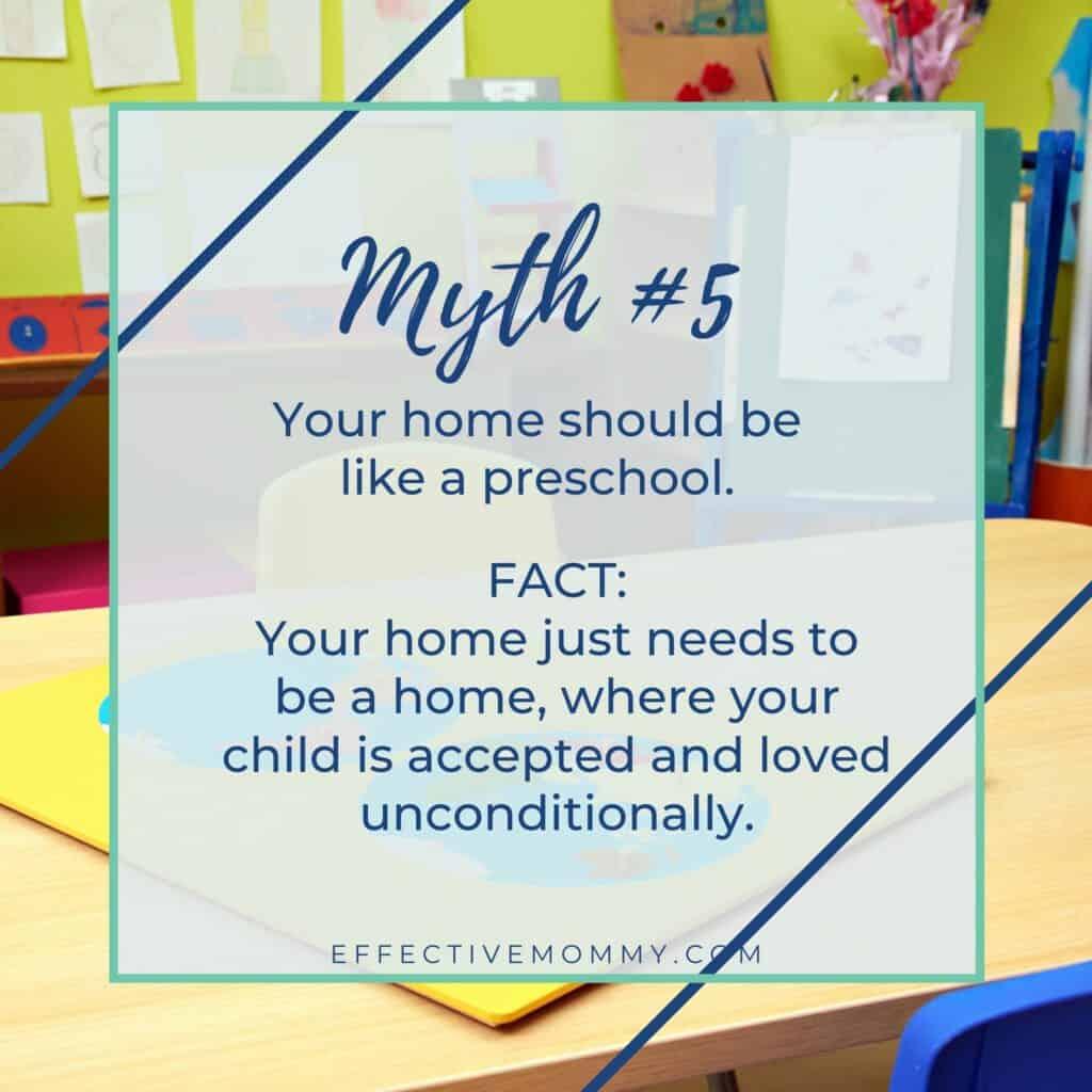Myth: Your home should be like a preschool.